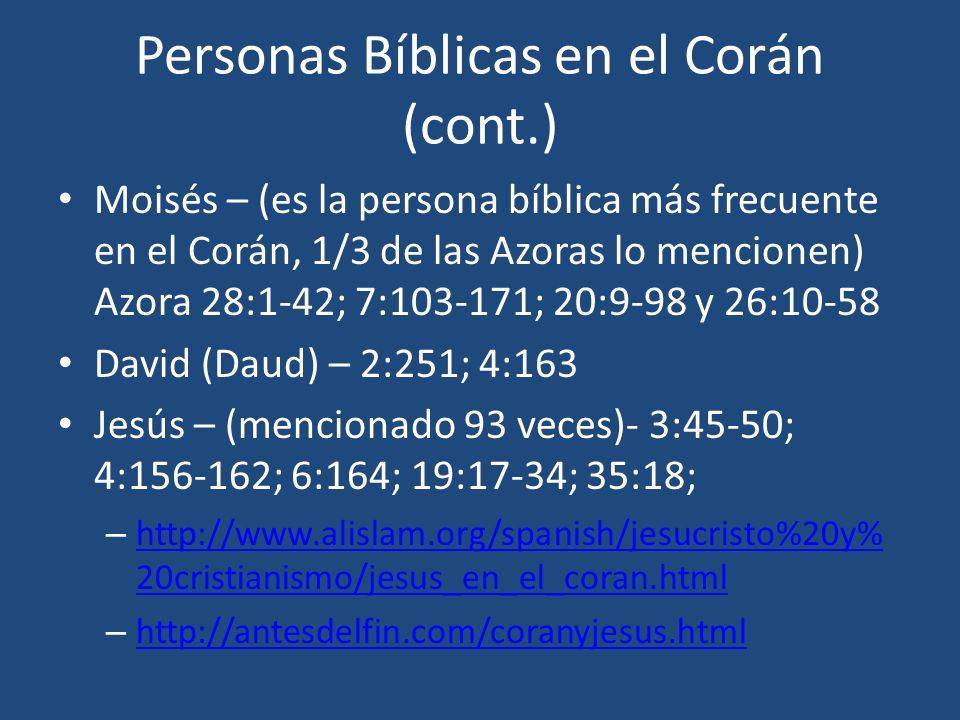 Personas Bíblicas en el Corán (cont.) Moisés – (es la persona bíblica más frecuente en el Corán, 1/3 de las Azoras lo mencionen) Azora 28:1-42; 7:103-