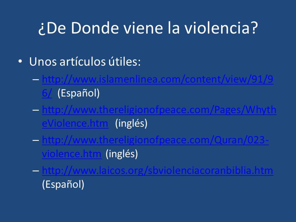 ¿De Donde viene la violencia? Unos artículos útiles: – http://www.islamenlinea.com/content/view/91/9 6/ (Español) http://www.islamenlinea.com/content/