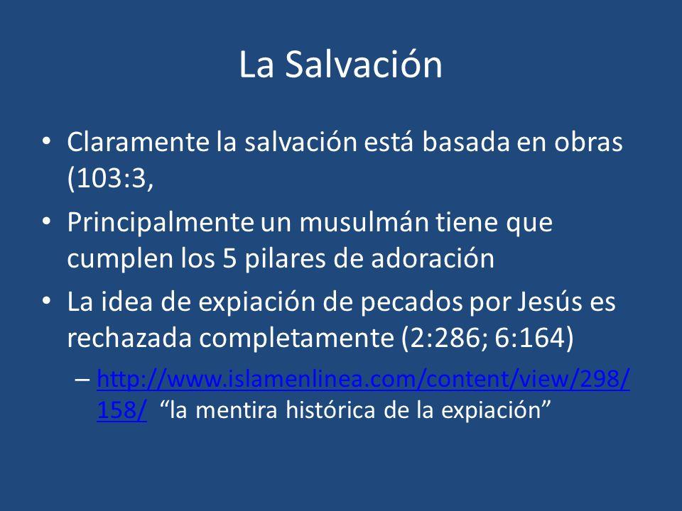 La Salvación Claramente la salvación está basada en obras (103:3, Principalmente un musulmán tiene que cumplen los 5 pilares de adoración La idea de e