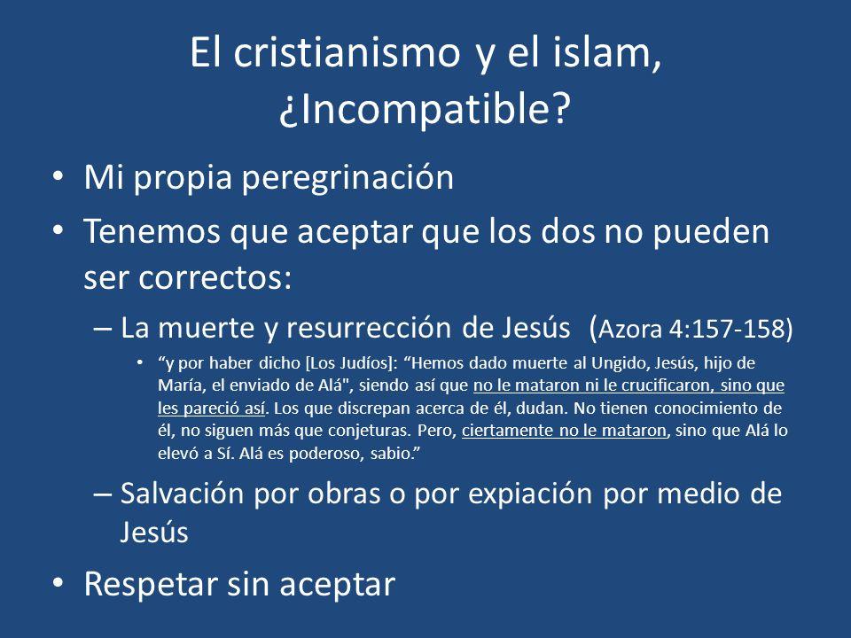 El cristianismo y el islam, ¿Incompatible? Mi propia peregrinación Tenemos que aceptar que los dos no pueden ser correctos: – La muerte y resurrección
