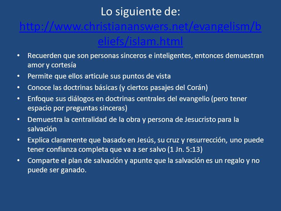 Lo siguiente de: http://www.christiananswers.net/evangelism/b eliefs/islam.html http://www.christiananswers.net/evangelism/b eliefs/islam.html Recuerd