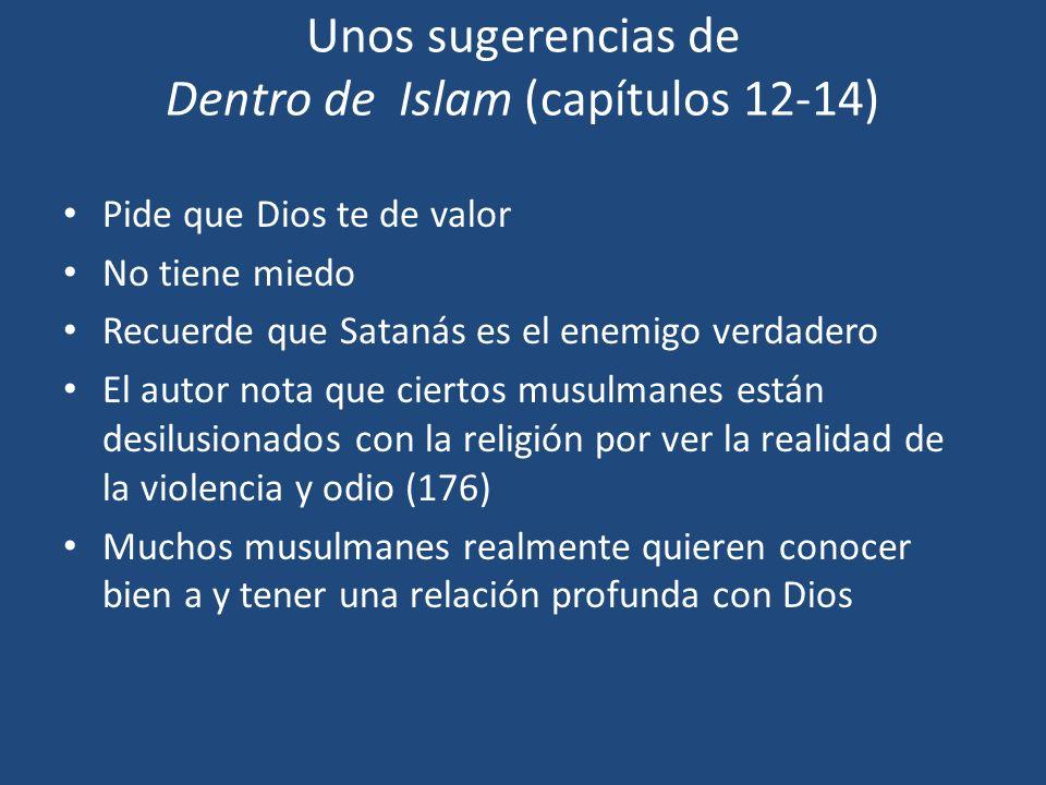 Unos sugerencias de Dentro de Islam (capítulos 12-14) Pide que Dios te de valor No tiene miedo Recuerde que Satanás es el enemigo verdadero El autor n