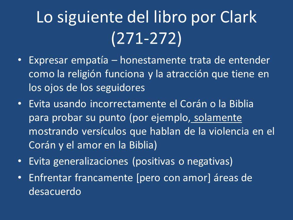 Lo siguiente del libro por Clark (271-272) Expresar empatía – honestamente trata de entender como la religión funciona y la atracción que tiene en los