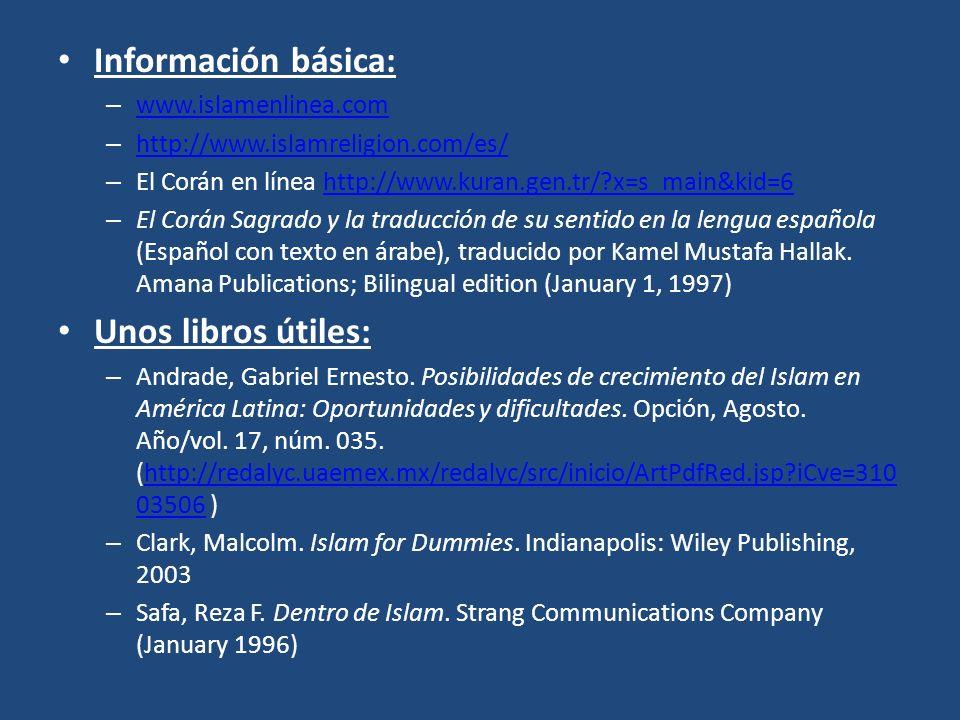 Información básica: – www.islamenlinea.com www.islamenlinea.com – http://www.islamreligion.com/es/ http://www.islamreligion.com/es/ – El Corán en líne