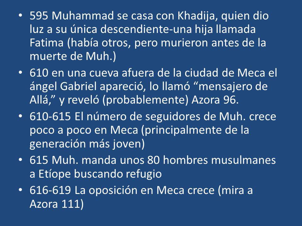 595 Muhammad se casa con Khadija, quien dio luz a su única descendiente-una hija llamada Fatima (había otros, pero murieron antes de la muerte de Muh.