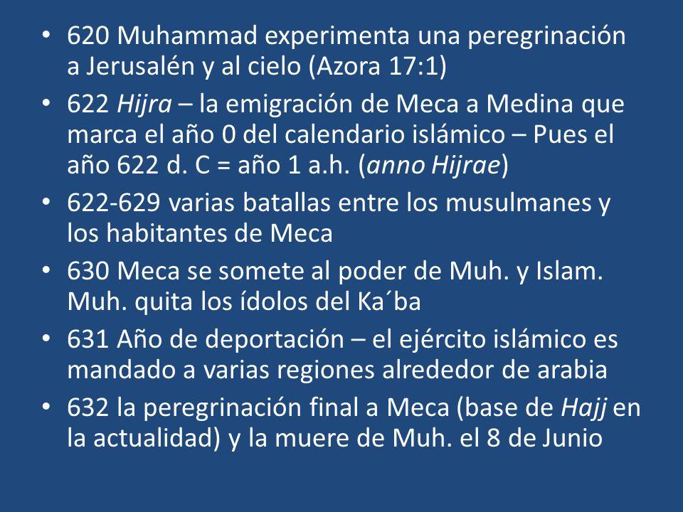 620 Muhammad experimenta una peregrinación a Jerusalén y al cielo (Azora 17:1) 622 Hijra – la emigración de Meca a Medina que marca el año 0 del calen