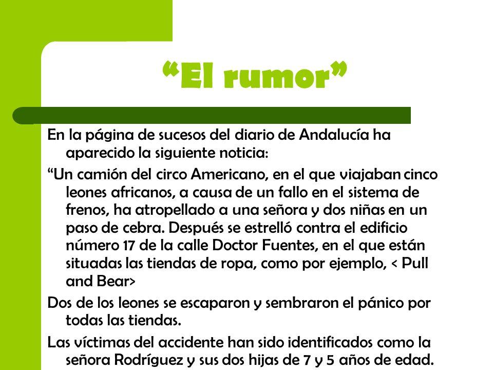 El rumor En la página de sucesos del diario de Andalucía ha aparecido la siguiente noticia: Un camión del circo Americano, en el que viajaban cinco le