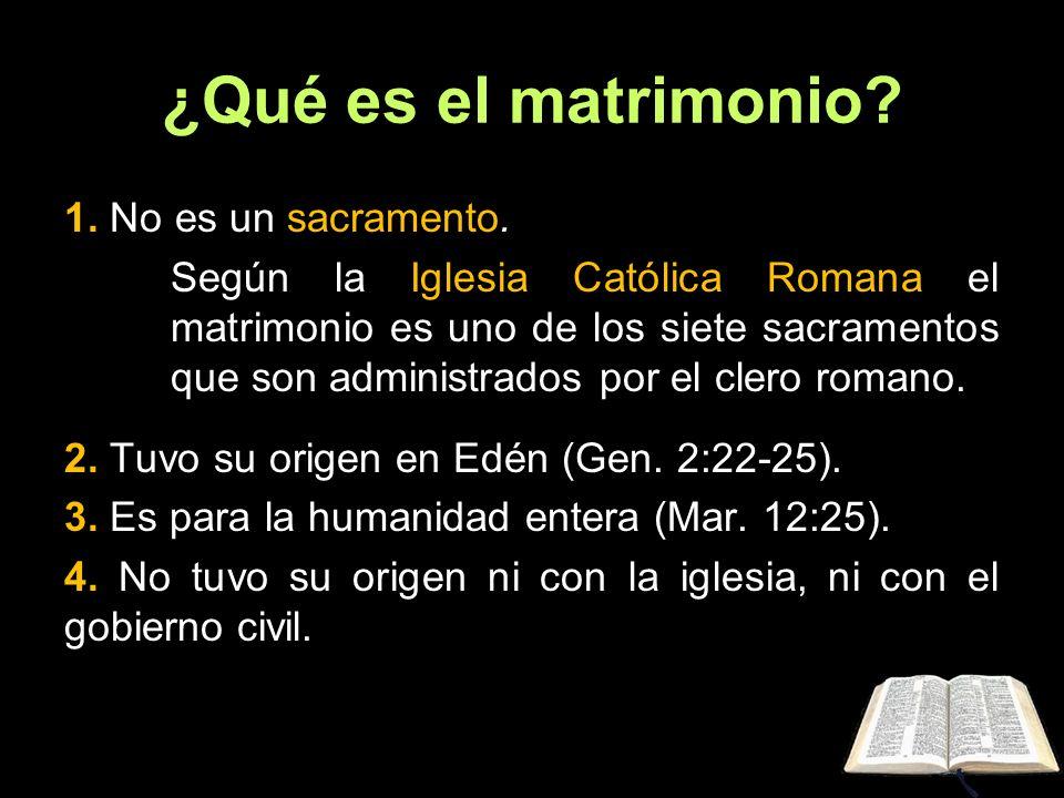 ¿Qué es el matrimonio? 1. No es un sacramento. Según la Iglesia Católica Romana el matrimonio es uno de los siete sacramentos que son administrados po