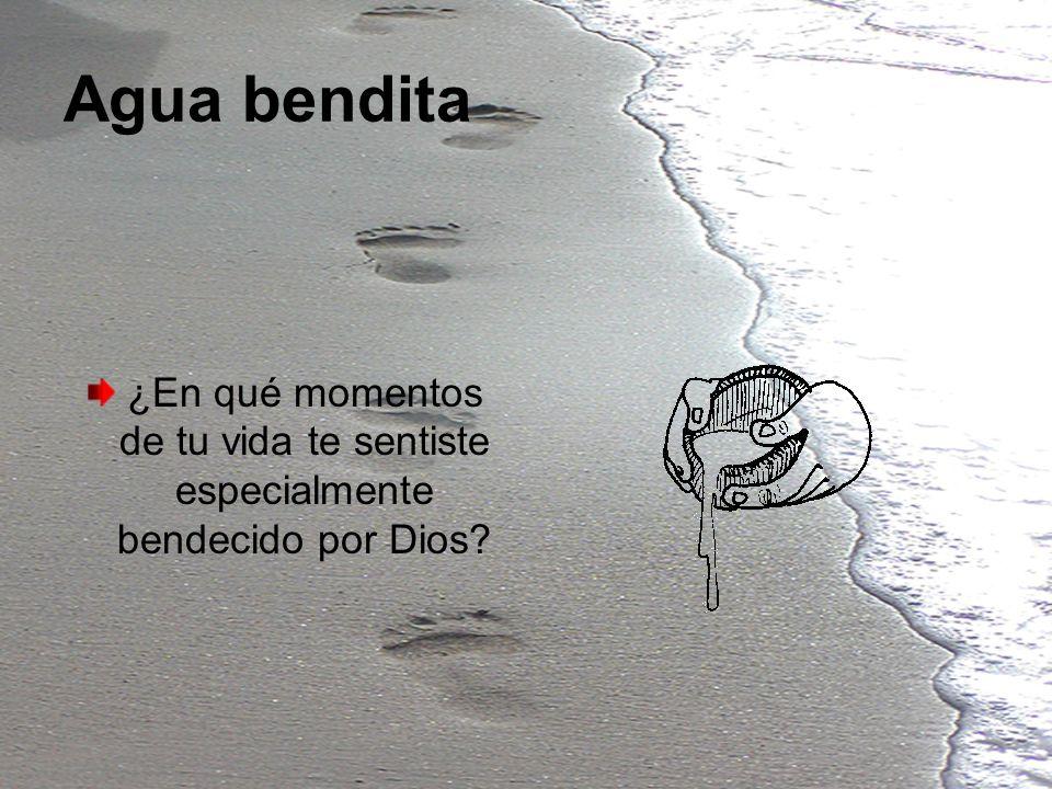 Agua bendita ¿En qué momentos de tu vida te sentiste especialmente bendecido por Dios?