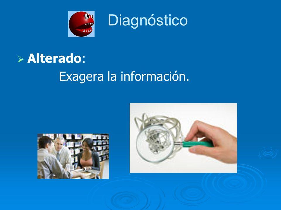 Alterado: Exagera la información. Diagnóstico