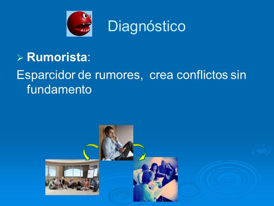 Rumorista: Esparcidor de rumores, crea conflictos sin fundamento Diagnóstico