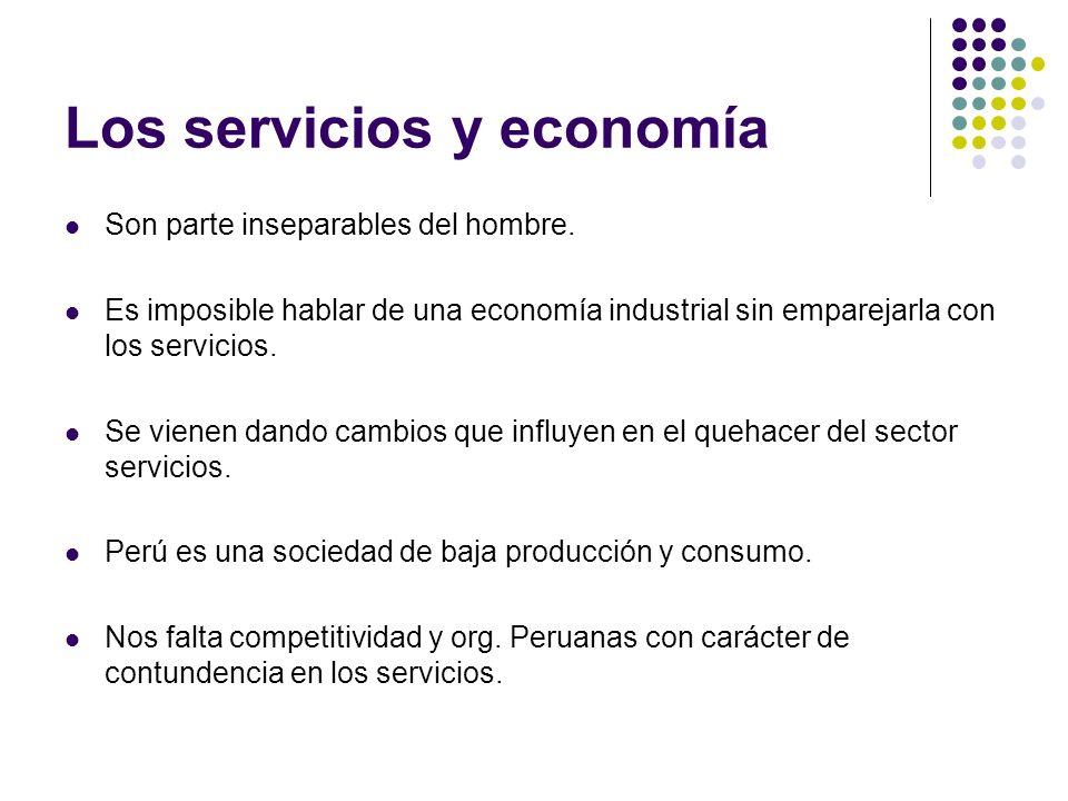 Los servicios y economía Son parte inseparables del hombre. Es imposible hablar de una economía industrial sin emparejarla con los servicios. Se viene