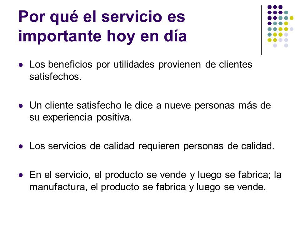 Por qué el servicio es importante hoy en día Los beneficios por utilidades provienen de clientes satisfechos. Un cliente satisfecho le dice a nueve pe