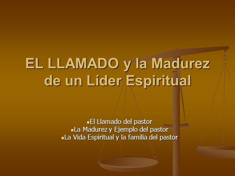 EL LLAMADO y la Madurez de un Líder Espiritual El Llamado del pastor El Llamado del pastor La Madurez y Ejemplo del pastor La Madurez y Ejemplo del pa