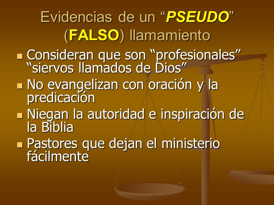 Evidencias de un PSEUDO (FALSO) llamamiento Consideran que son profesionales siervos llamados de Dios Consideran que son profesionales siervos llamado
