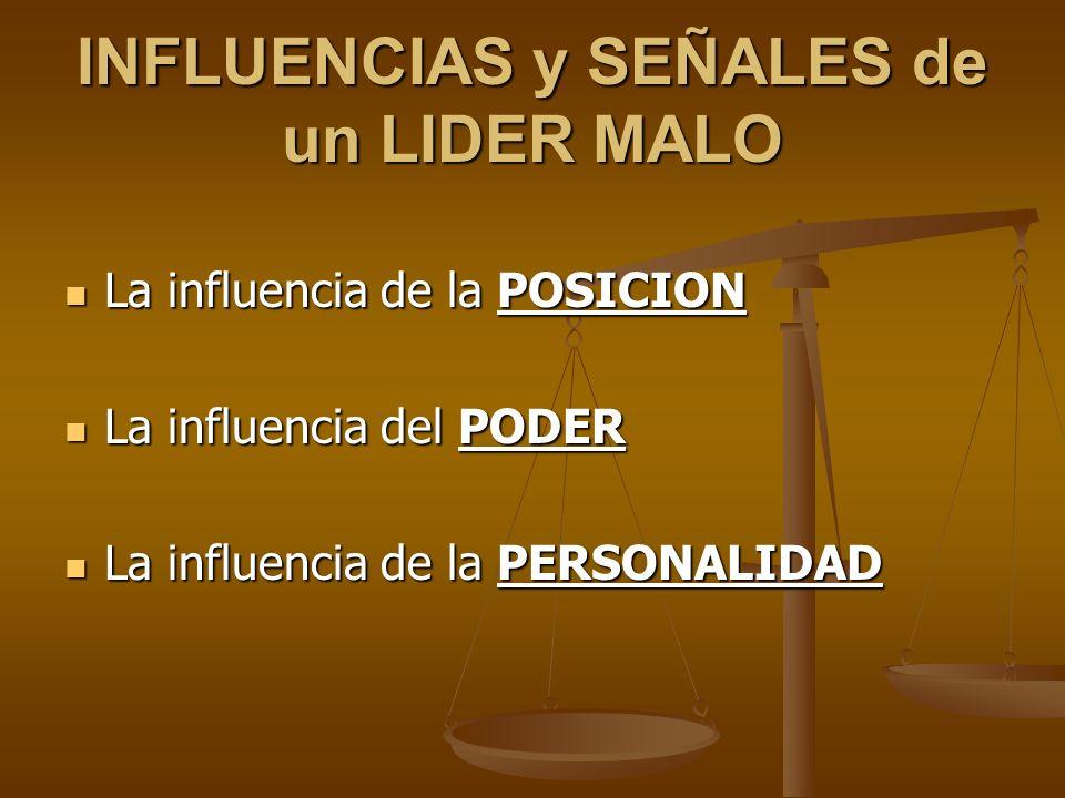 INFLUENCIAS y SEÑALES de un LIDER MALO La influencia de la POSICION La influencia de la POSICION La influencia del PODER La influencia del PODER La in