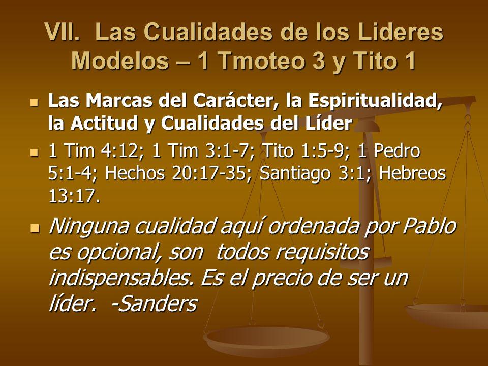 VII. Las Cualidades de los Lideres Modelos – 1 Tmoteo 3 y Tito 1 Las Marcas del Carácter, la Espiritualidad, la Actitud y Cualidades del Líder Las Mar