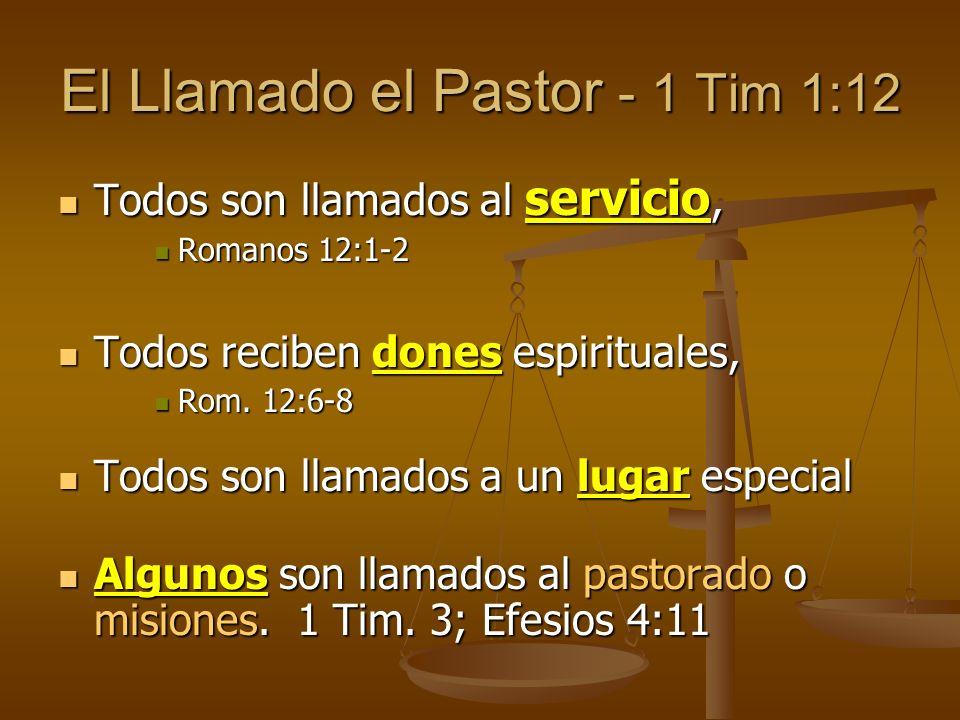 El Llamado el Pastor - 1 Tim 1:12 Todos son llamados al servicio, Todos son llamados al servicio, Romanos 12:1-2 Romanos 12:1-2 Todos reciben dones es