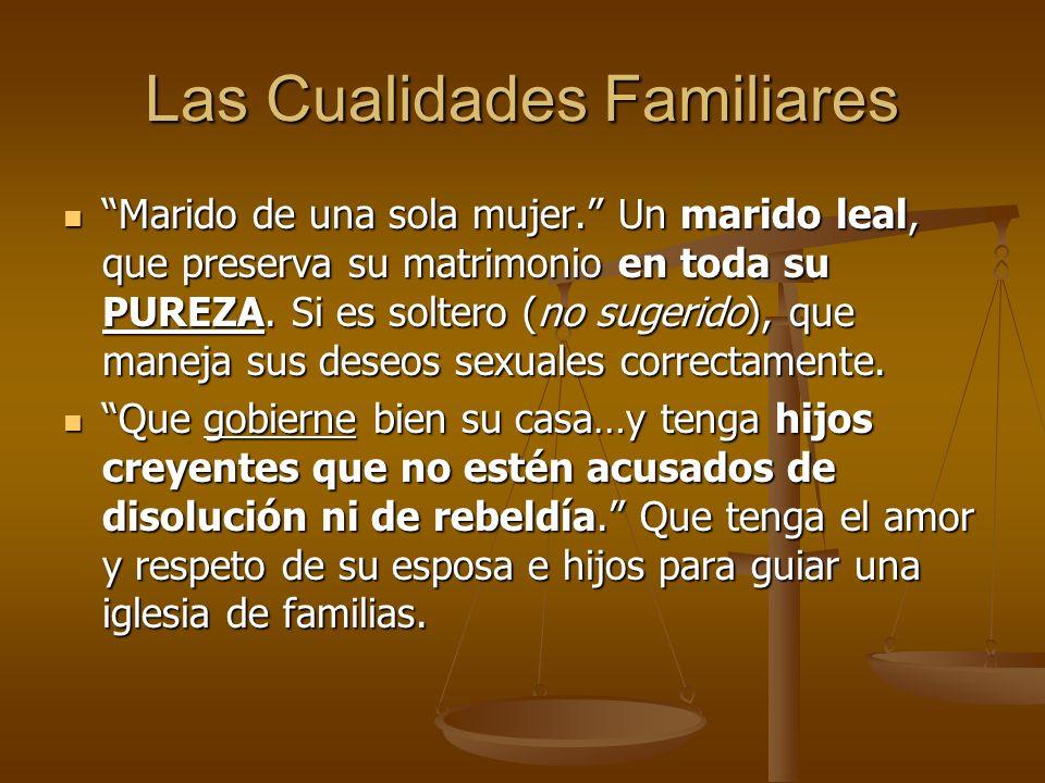 Las Cualidades Familiares Marido de una sola mujer. Un marido leal, que preserva su matrimonio en toda su PUREZA. Si es soltero (no sugerido), que man