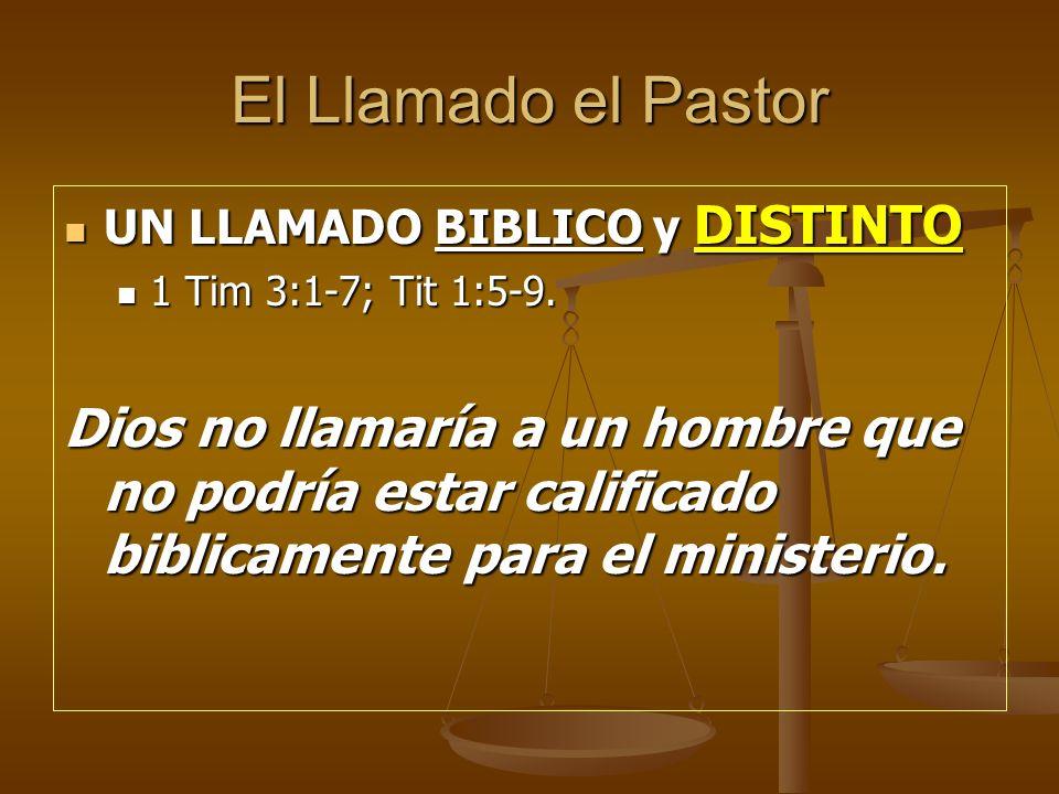 El Llamado el Pastor UN LLAMADO BIBLICO y DISTINTO UN LLAMADO BIBLICO y DISTINTO 1 Tim 3:1-7; Tit 1:5-9. 1 Tim 3:1-7; Tit 1:5-9. Dios no llamaría a un
