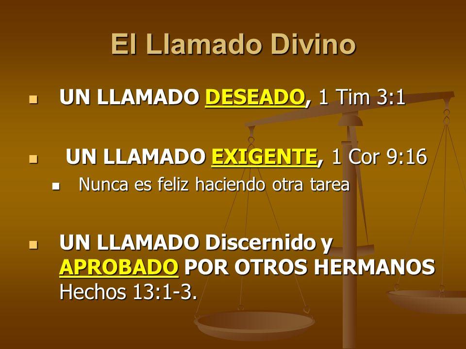 El Llamado Divino UN LLAMADO DESEADO, 1 Tim 3:1 UN LLAMADO DESEADO, 1 Tim 3:1 UN LLAMADO EXIGENTE, 1 Cor 9:16 UN LLAMADO EXIGENTE, 1 Cor 9:16 Nunca es