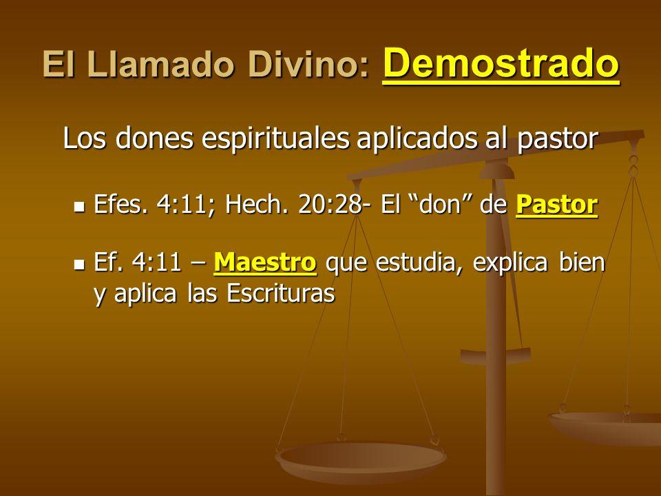 El Llamado Divino: Demostrado Los dones espirituales aplicados al pastor Efes. 4:11; Hech. 20:28- El don de Pastor Efes. 4:11; Hech. 20:28- El don de