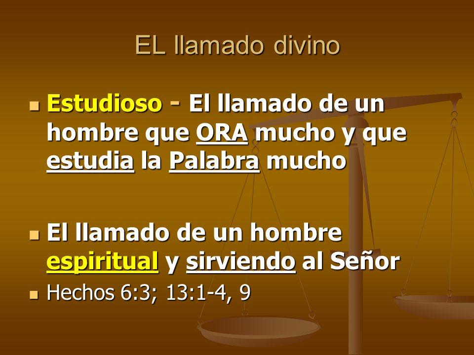 EL llamado divino Estudioso - El llamado de un hombre que ORA mucho y que estudia la Palabra mucho Estudioso - El llamado de un hombre que ORA mucho y