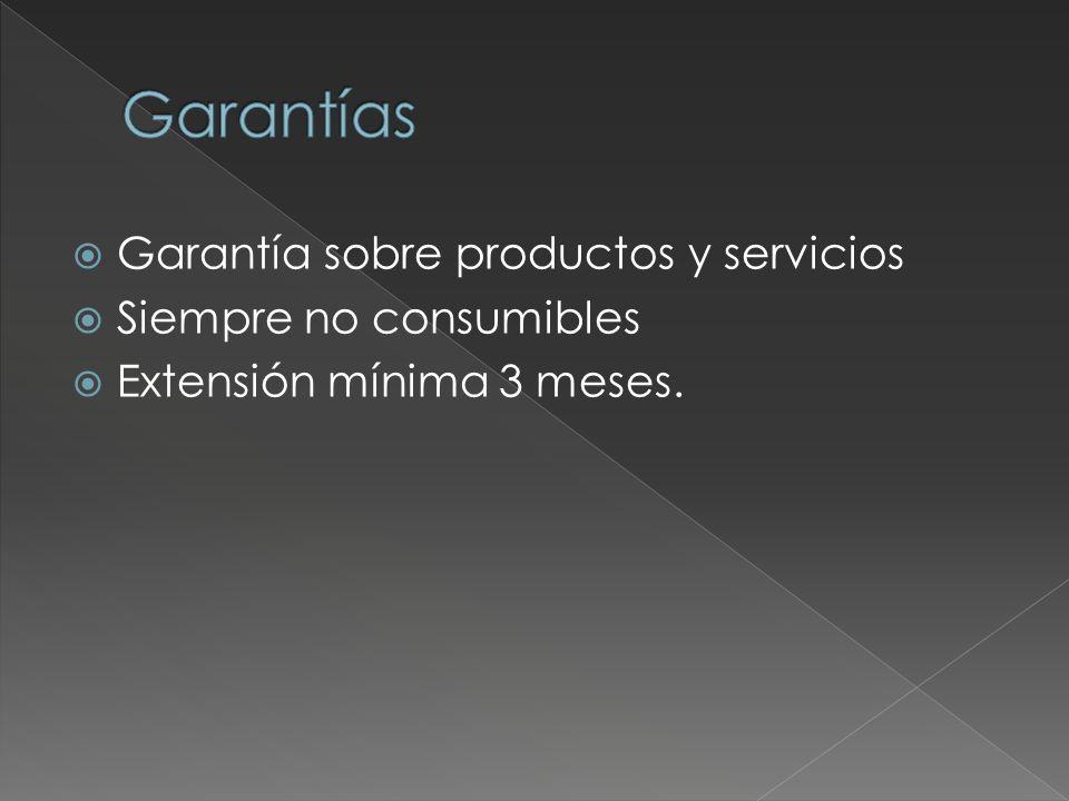 Garantía sobre productos y servicios Siempre no consumibles Extensión mínima 3 meses.