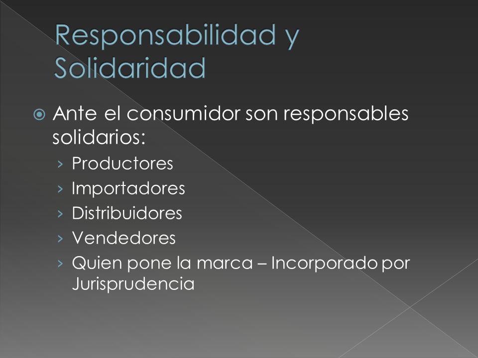 Ante el consumidor son responsables solidarios: Productores Importadores Distribuidores Vendedores Quien pone la marca – Incorporado por Jurisprudencia