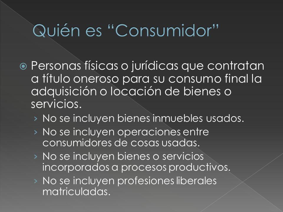 Personas físicas o jurídicas que contratan a título oneroso para su consumo final la adquisición o locación de bienes o servicios.