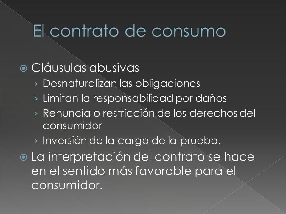 Cláusulas abusivas Desnaturalizan las obligaciones Limitan la responsabilidad por daños Renuncia o restricción de los derechos del consumidor Inversión de la carga de la prueba.