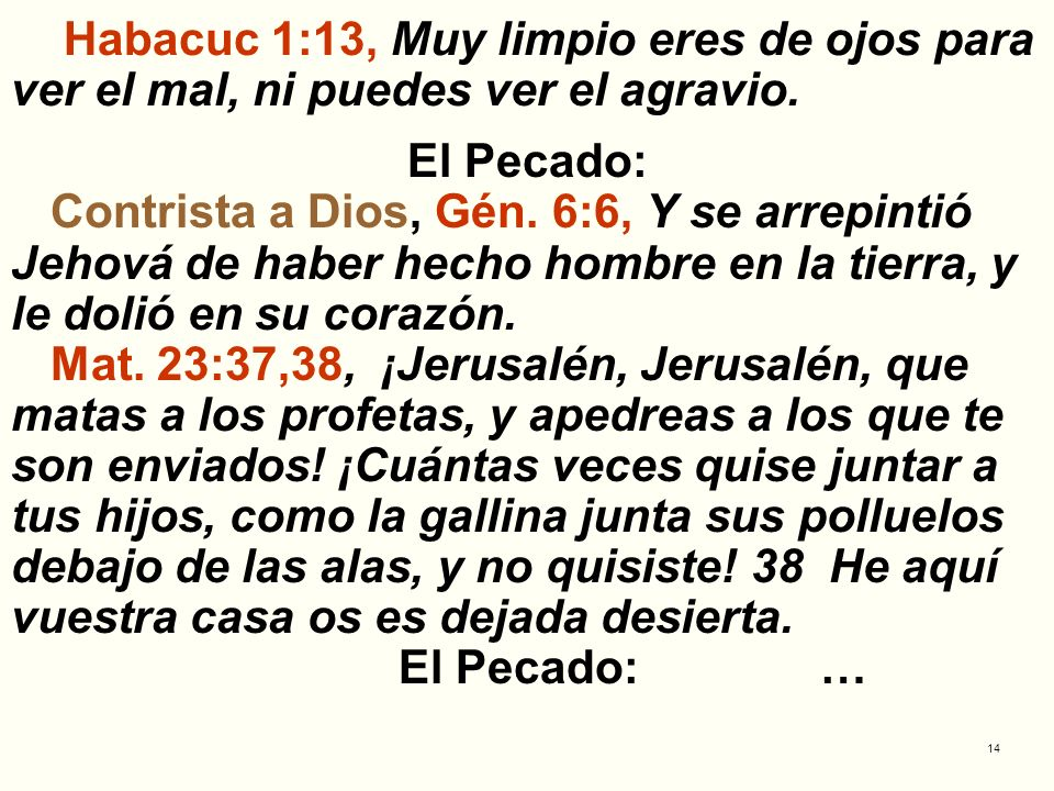 14 Habacuc 1:13, Muy limpio eres de ojos para ver el mal, ni puedes ver el agravio. El Pecado: Contrista a Dios, Gén. 6:6, Y se arrepintió Jehová de h