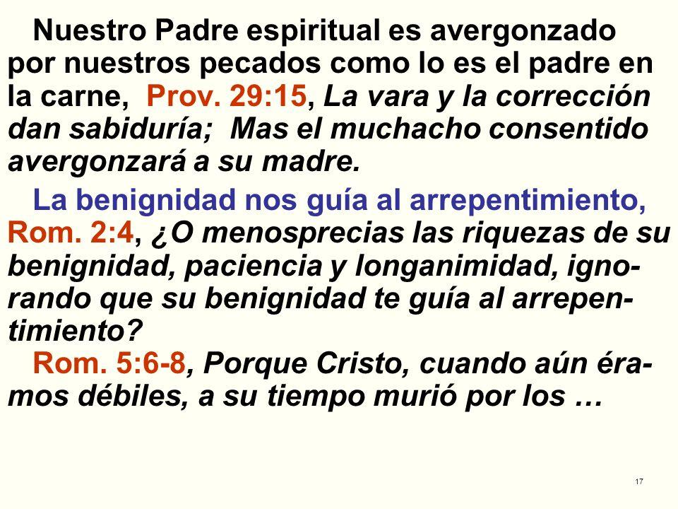 17 Nuestro Padre espiritual es avergonzado por nuestros pecados como lo es el padre en la carne, Prov. 29:15, La vara y la corrección dan sabiduría; M