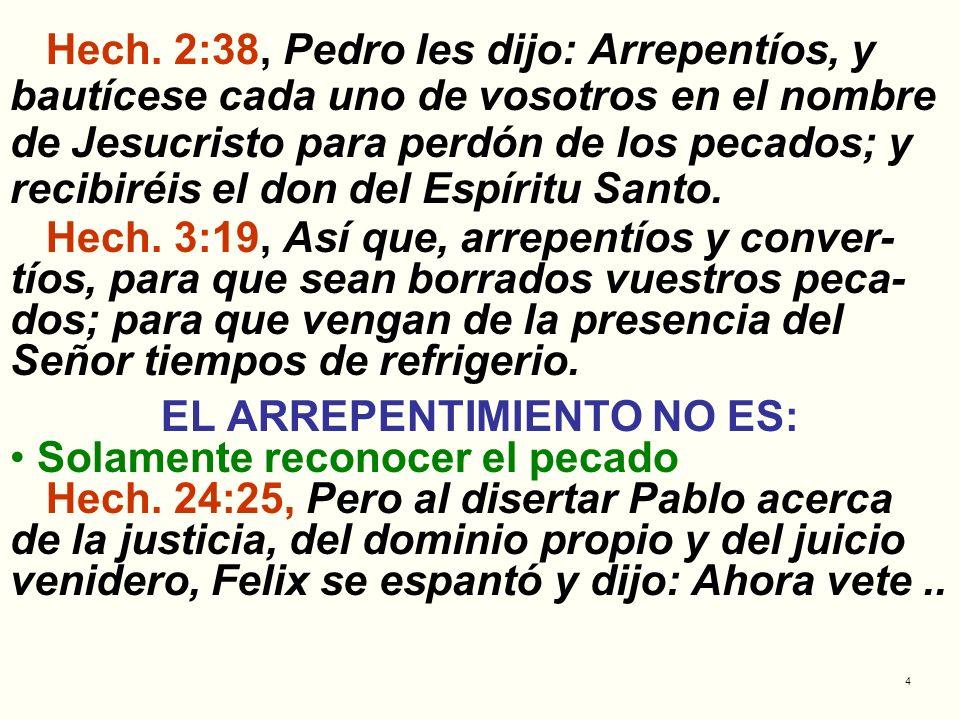 4 Hech. 2:38, Pedro les dijo: Arrepentíos, y bautícese cada uno de vosotros en el nombre de Jesucristo para perdón de los pecados; y recibiréis el don