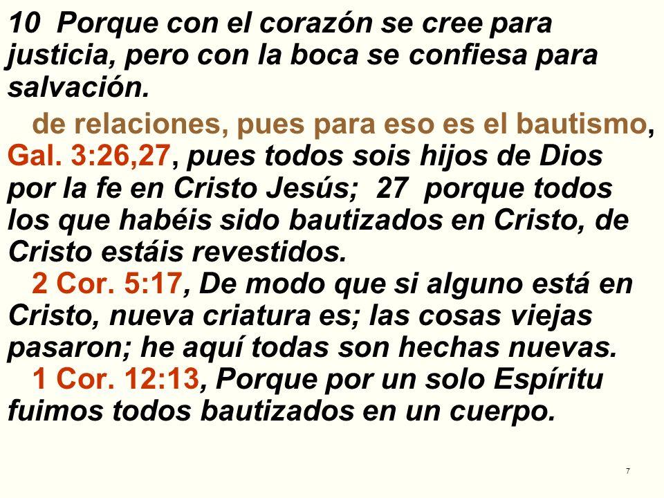 7 10 Porque con el corazón se cree para justicia, pero con la boca se confiesa para salvación. de relaciones, pues para eso es el bautismo, Gal. 3:26,