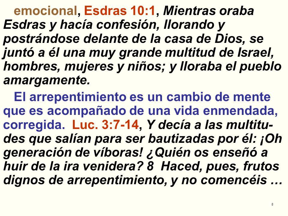 8 emocional, Esdras 10:1, Mientras oraba Esdras y hacía confesión, llorando y postrándose delante de la casa de Dios, se juntó a él una muy grande mul