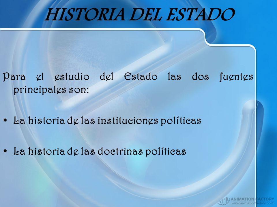 HISTORIA DEL ESTADO Para el estudio del Estado las dos fuentes principales son: La historia de las instituciones políticas La historia de las doctrina
