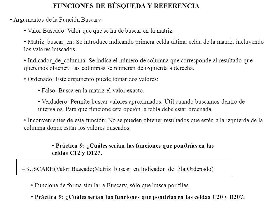 FUNCIONES DE BÚSQUEDA Y REFERENCIA Argumentos de la Función Buscarv: Valor Buscado: Valor que que se ha de buscar en la matriz. Matriz_buscar_en: Se i
