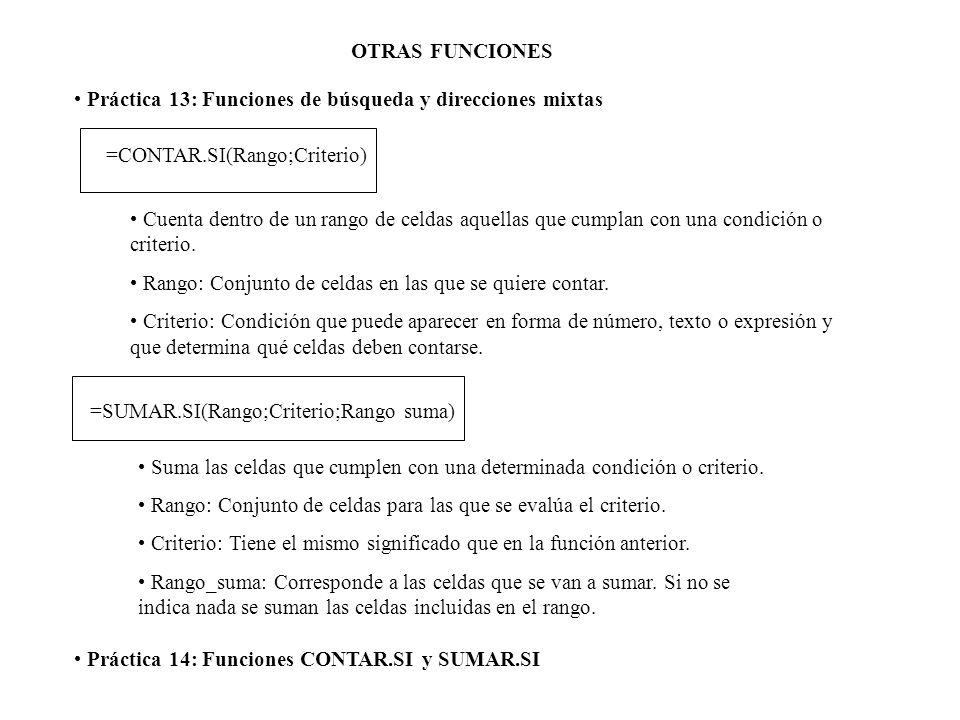 OTRAS FUNCIONES Práctica 13: Funciones de búsqueda y direcciones mixtas =CONTAR.SI(Rango;Criterio) Cuenta dentro de un rango de celdas aquellas que cu