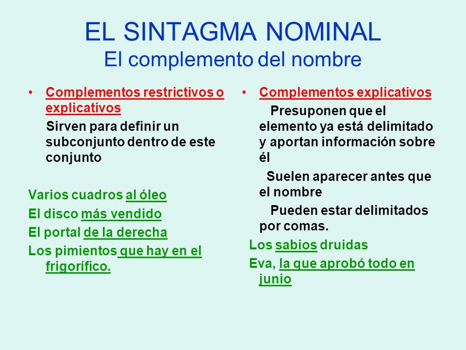 EL SINTAGMA NOMINAL El complemento del nombre Complementos restrictivos o explicativos Sirven para definir un subconjunto dentro de este conjunto Vari