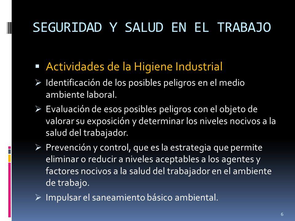 SEGURIDAD Y SALUD EN EL TRABAJO Actividades de la Higiene Industrial Identificación de los posibles peligros en el medio ambiente laboral. Evaluación