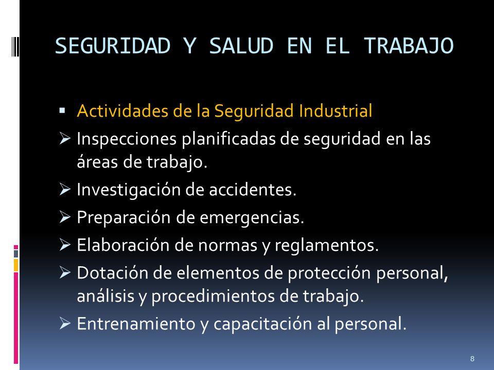 SEGURIDAD Y SALUD EN EL TRABAJO Actividades de la Seguridad Industrial Inspecciones planificadas de seguridad en las áreas de trabajo. Investigación d