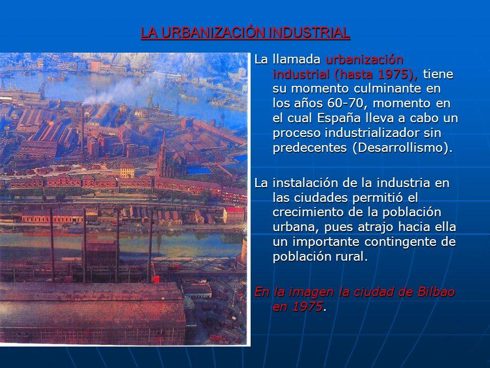 LA URBANIZACIÓN INDUSTRIAL La llamada urbanización industrial (hasta 1975), tiene su momento culminante en los años 60-70, momento en el cual España l