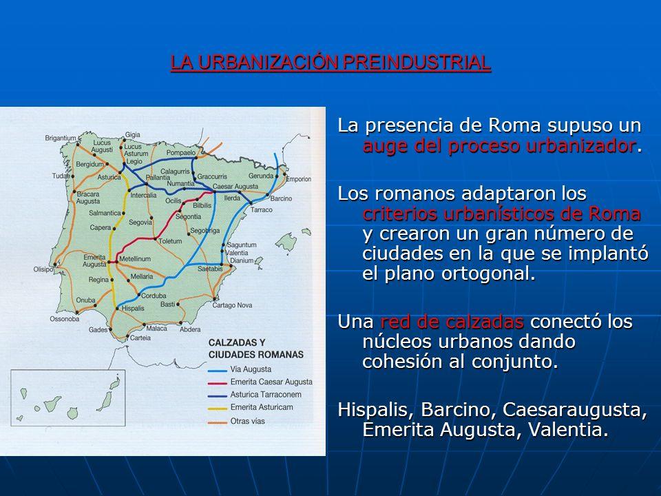 LA URBANIZACIÓN PREINDUSTRIAL La presencia de Roma supuso un auge del proceso urbanizador. Los romanos adaptaron los criterios urbanísticos de Roma y