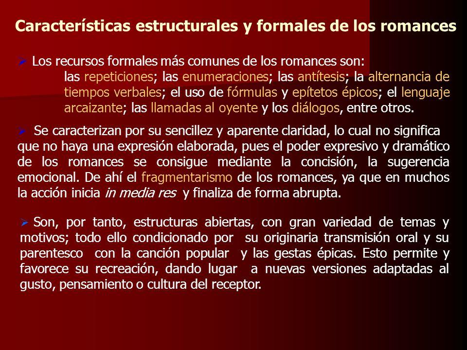 Características estructurales y formales de los romances Los recursos formales más comunes de los romances son: las repeticiones; las enumeraciones; l
