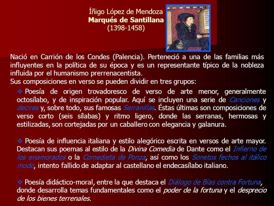 Íñigo López de Mendoza Marqués de Santillana (1398-1458) Nació en Carrión de los Condes (Palencia). Perteneció a una de las familias más influyentes e