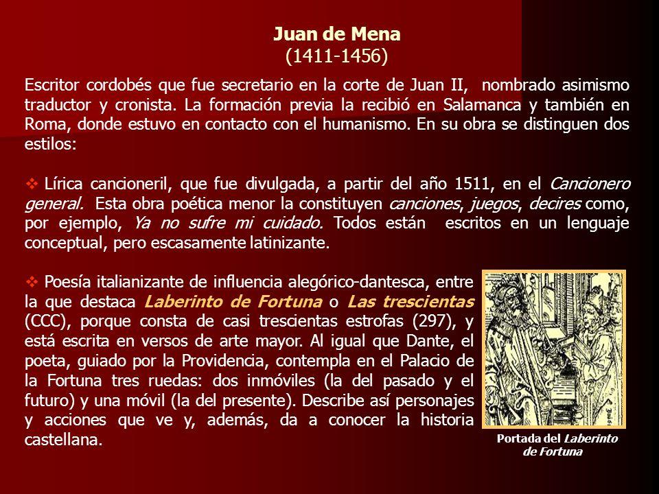 Juan de Mena (1411-1456) Portada del Laberinto de Fortuna Escritor cordobés que fue secretario en la corte de Juan II, nombrado asimismo traductor y c