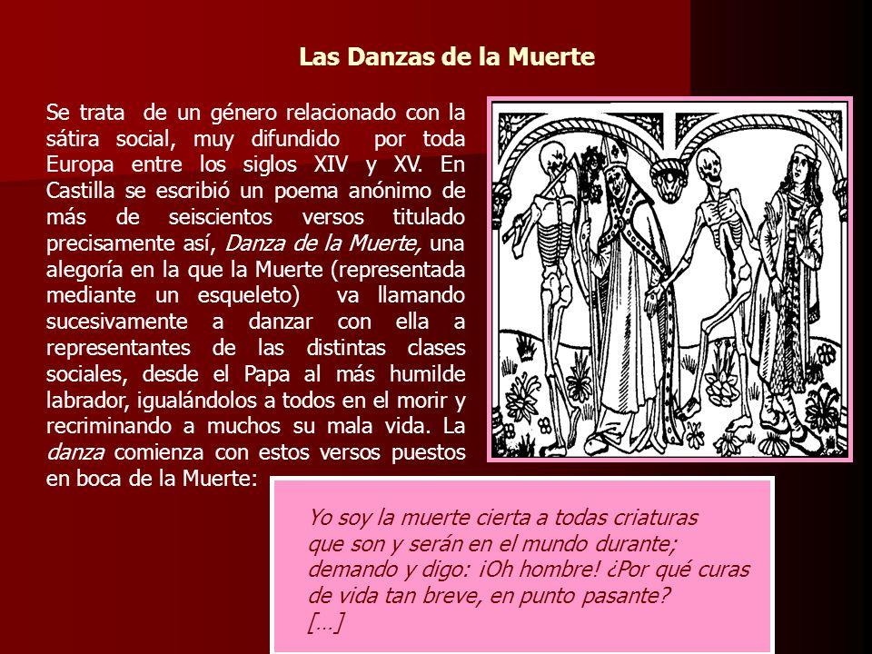 Las Danzas de la Muerte Se trata de un género relacionado con la sátira social, muy difundido por toda Europa entre los siglos XIV y XV. En Castilla s