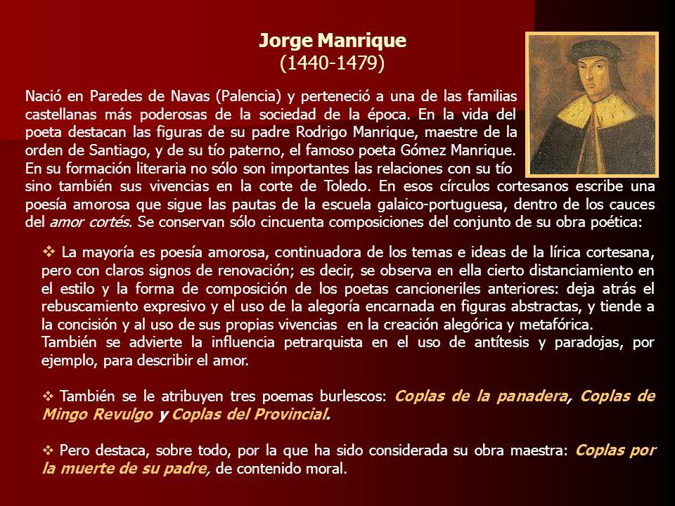 Jorge Manrique (1440-1479) Nació en Paredes de Navas (Palencia) y perteneció a una de las familias castellanas más poderosas de la sociedad de la époc