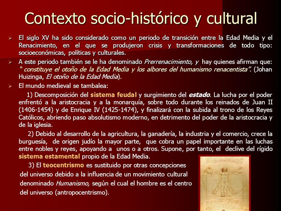 Contexto socio-histórico y cultural El siglo XV ha sido considerado como un periodo de transición entre la Edad Media y el Renacimiento, en el que se